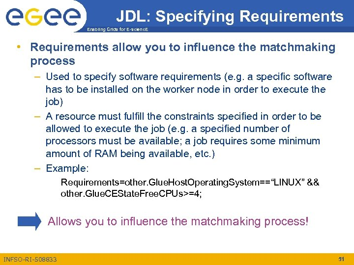 JDL: Specifying Requirements Enabling Grids for E-scienc. E • Requirements allow you to influence
