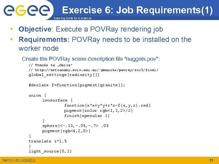 Exercise 6: Job Requirements(1) Enabling Grids for E-scienc. E • Objective: Execute a POVRay