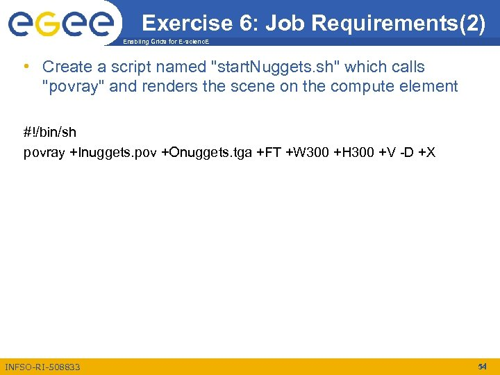 Exercise 6: Job Requirements(2) Enabling Grids for E-scienc. E • Create a script named