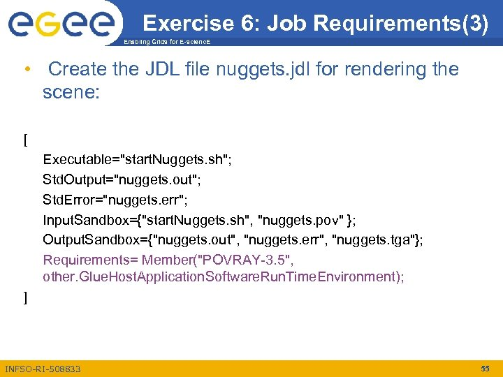 Exercise 6: Job Requirements(3) Enabling Grids for E-scienc. E • Create the JDL file