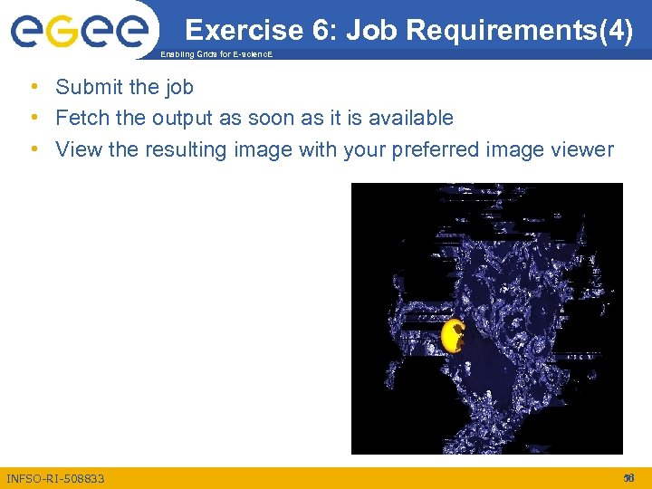 Exercise 6: Job Requirements(4) Enabling Grids for E-scienc. E • Submit the job •