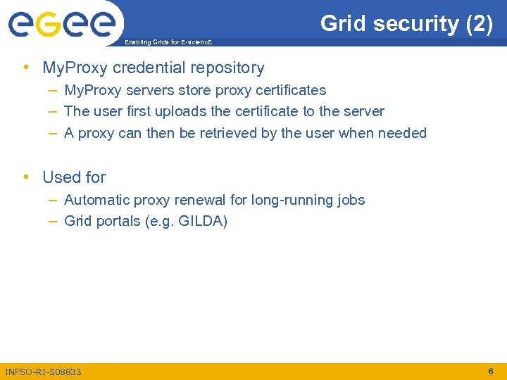 Grid security (2) Enabling Grids for E-scienc. E • My. Proxy credential repository –