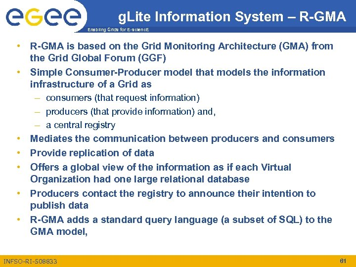 g. Lite Information System – R-GMA Enabling Grids for E-scienc. E • R-GMA is