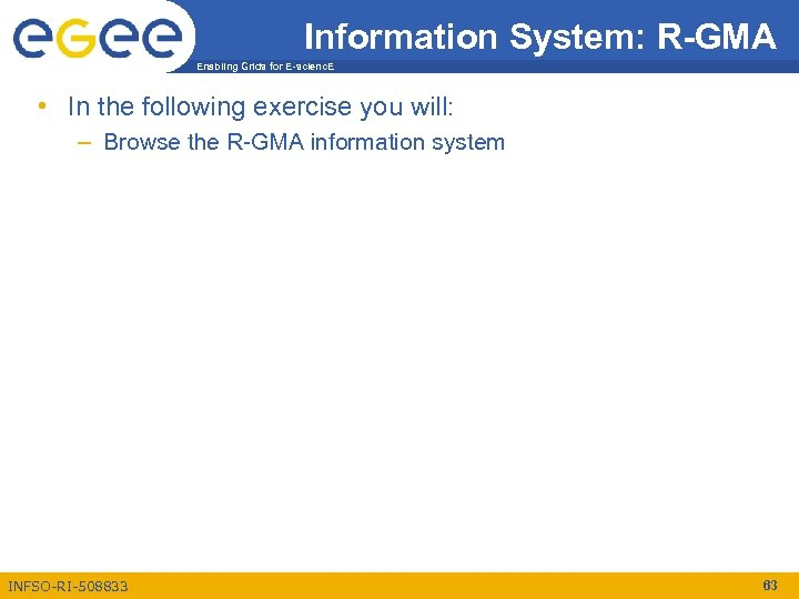 Information System: R-GMA Enabling Grids for E-scienc. E • In the following exercise you