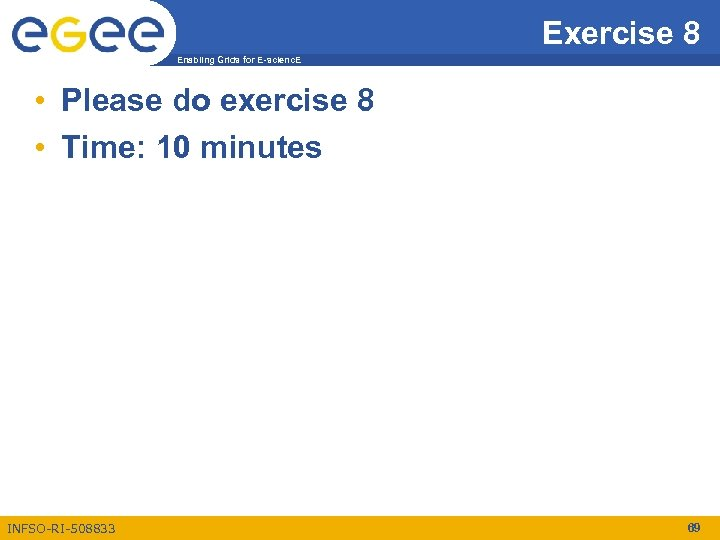 Exercise 8 Enabling Grids for E-scienc. E • Please do exercise 8 • Time: