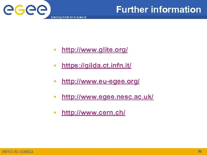 Further information Enabling Grids for E-scienc. E • http: //www. glite. org/ • https: