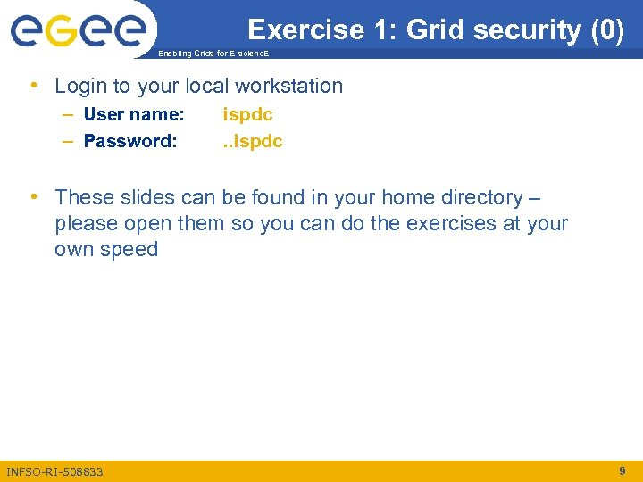 Exercise 1: Grid security (0) Enabling Grids for E-scienc. E • Login to your