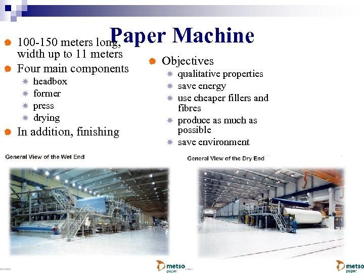 | | Paper Machine 100 -150 meters long, width up to 11 meters Four