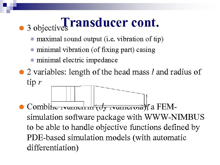| Transducer 3 objectives cont. maximal sound output (i. e. vibration of tip) minimal