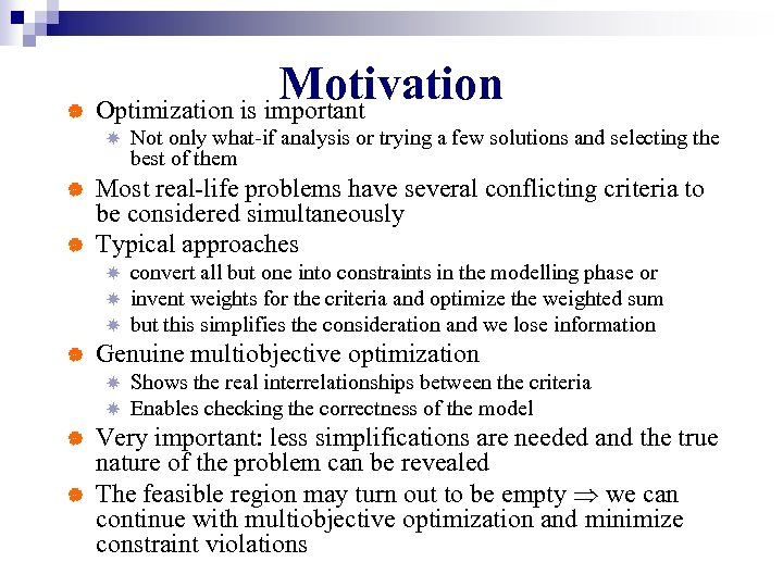Motivation | Optimization is important | | Most real-life problems have several conflicting criteria