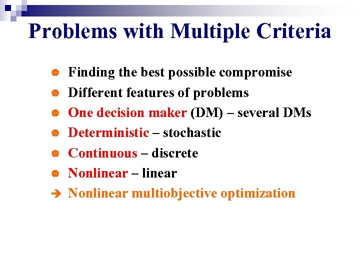 Problems with Multiple Criteria | | | è Finding the best possible compromise Different