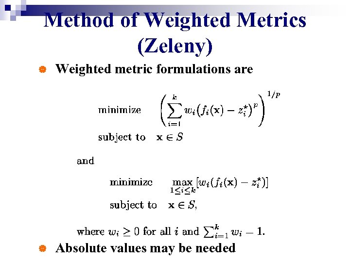 Method of Weighted Metrics (Zeleny) | Weighted metric formulations are | Absolute values may