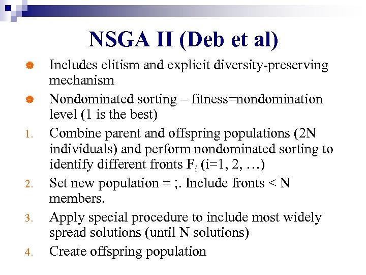 NSGA II (Deb et al) | | 1. 2. 3. 4. Includes elitism and