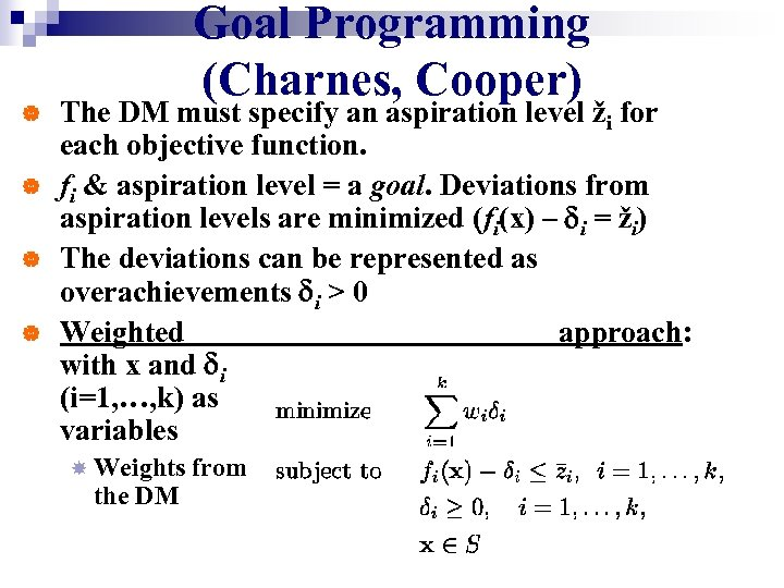 | | Goal Programming (Charnes, Cooper) The DM must specify an aspiration level ži