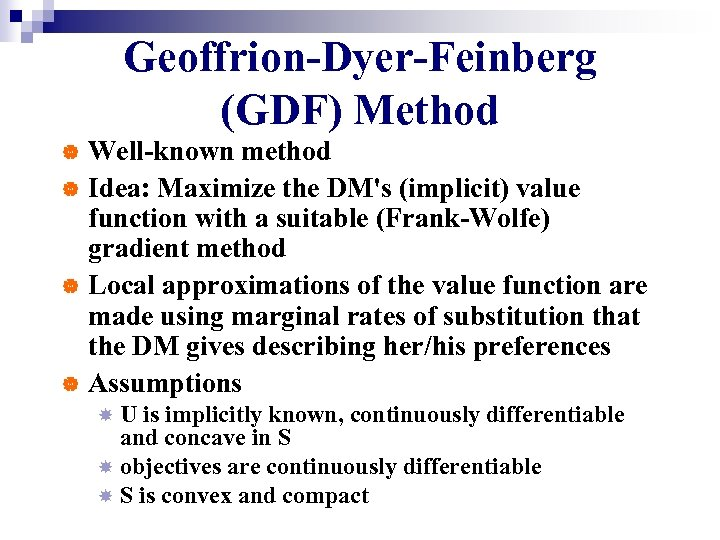 Geoffrion-Dyer-Feinberg (GDF) Method Well-known method | Idea: Maximize the DM's (implicit) value function with