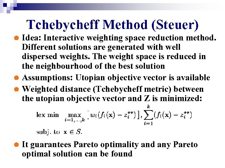 Tchebycheff Method (Steuer) Idea: Interactive weighting space reduction method. Different solutions are generated with