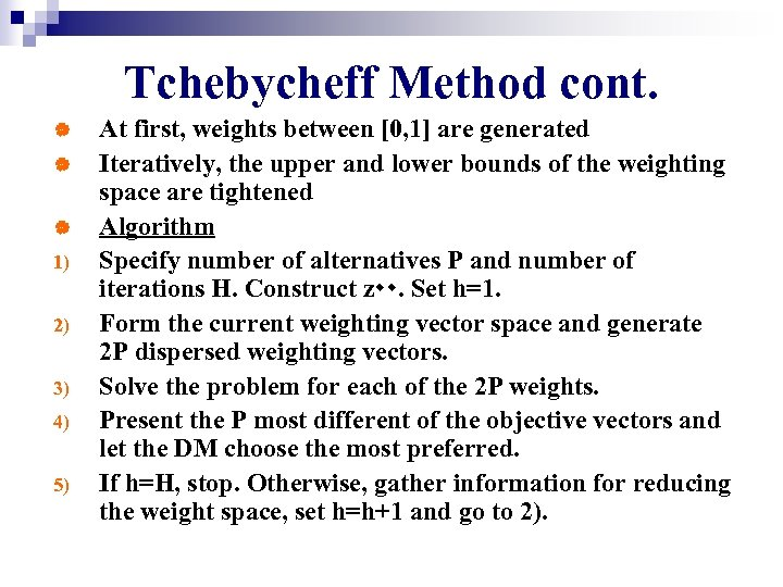 Tchebycheff Method cont. | | | 1) 2) 3) 4) 5) At first, weights