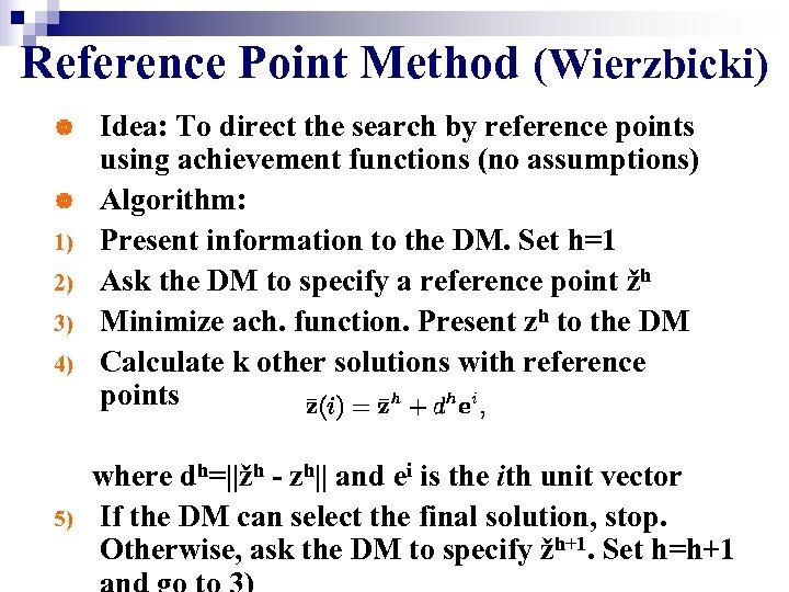 Reference Point Method (Wierzbicki) | | 1) 2) 3) 4) 5) Idea: To direct