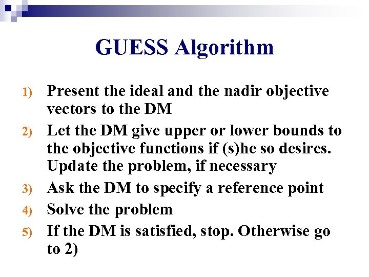 GUESS Algorithm 1) 2) 3) 4) 5) Present the ideal and the nadir objective