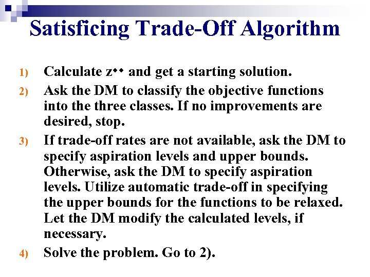 Satisficing Trade-Off Algorithm 1) 2) 3) 4) Calculate z and get a starting solution.