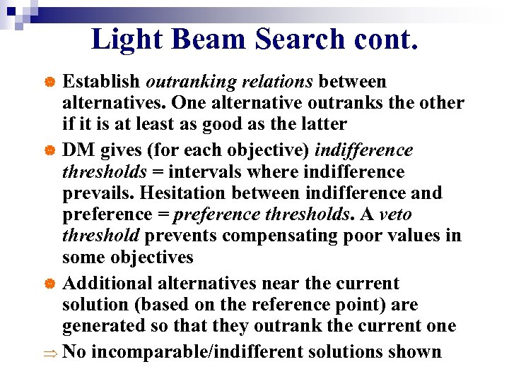 Light Beam Search cont. Establish outranking relations between alternatives. One alternative outranks the other