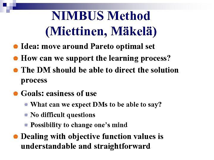 NIMBUS Method (Miettinen, Mäkelä) Idea: move around Pareto optimal set | How can we