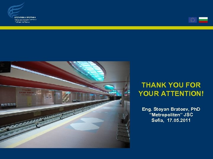 "THANK YOU FOR YOUR ATTENTION! Eng. Stoyan Bratoev, Ph. D ""Metropoliten"" JSC Sofia, 17."