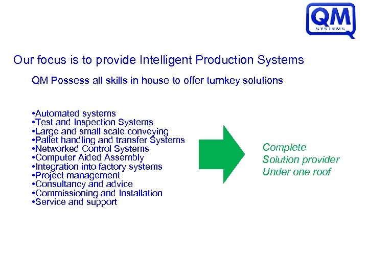 Our focus is to provide Intelligent Production Systems QM Possess all skills in house