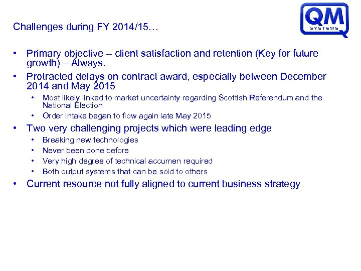 Challenges during FY 2014/15… • Primary objective – client satisfaction and retention (Key for