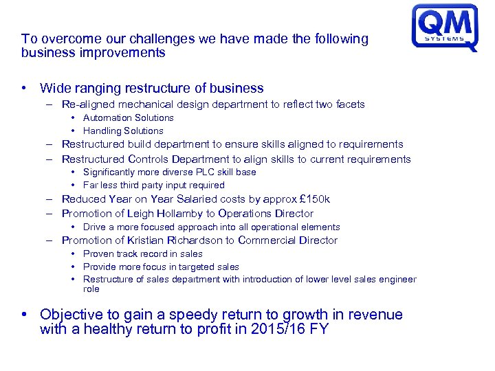 To overcome our challenges we have made the following business improvements • Wide ranging