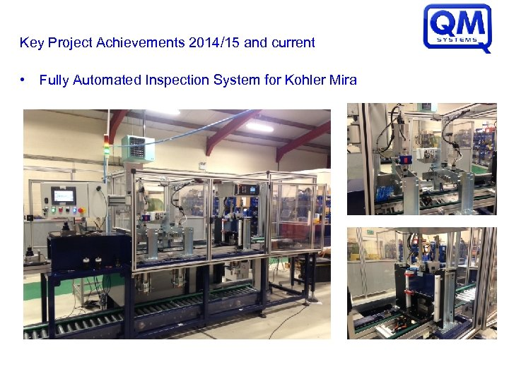 Key Project Achievements 2014/15 and current • Fully Automated Inspection System for Kohler Mira