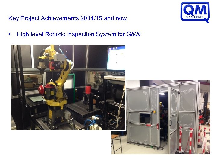 Key Project Achievements 2014/15 and now • High level Robotic Inspection System for G&W