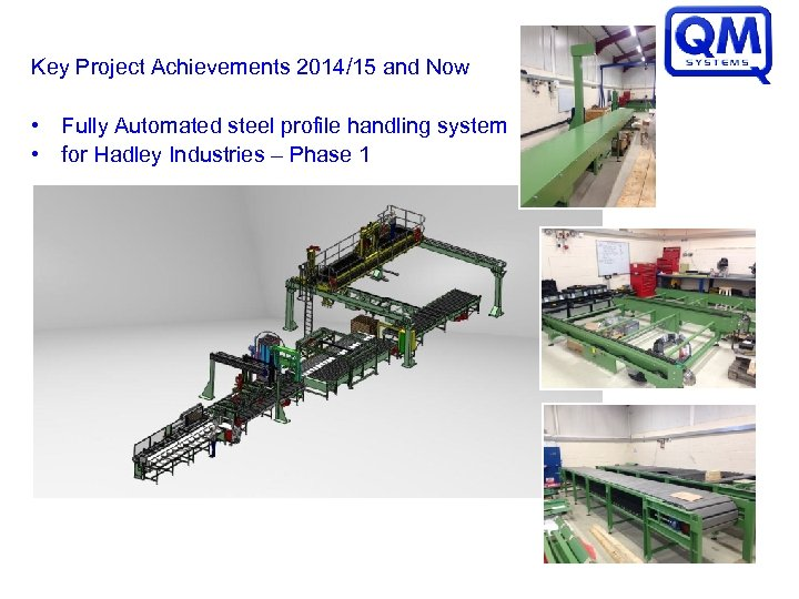 Key Project Achievements 2014/15 and Now • Fully Automated steel profile handling system •