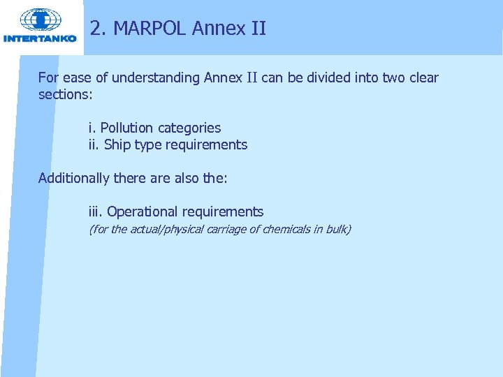 2. MARPOL Annex II For ease of understanding Annex II can be divided into