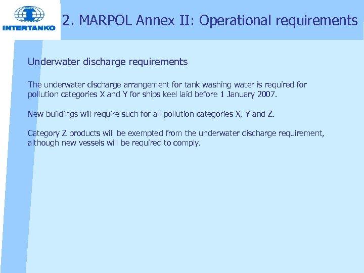 2. MARPOL Annex II: Operational requirements Underwater discharge requirements The underwater discharge arrangement for