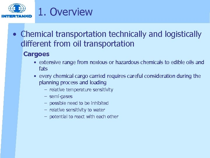 1. Overview • Chemical transportation technically and logistically different from oil transportation Cargoes •
