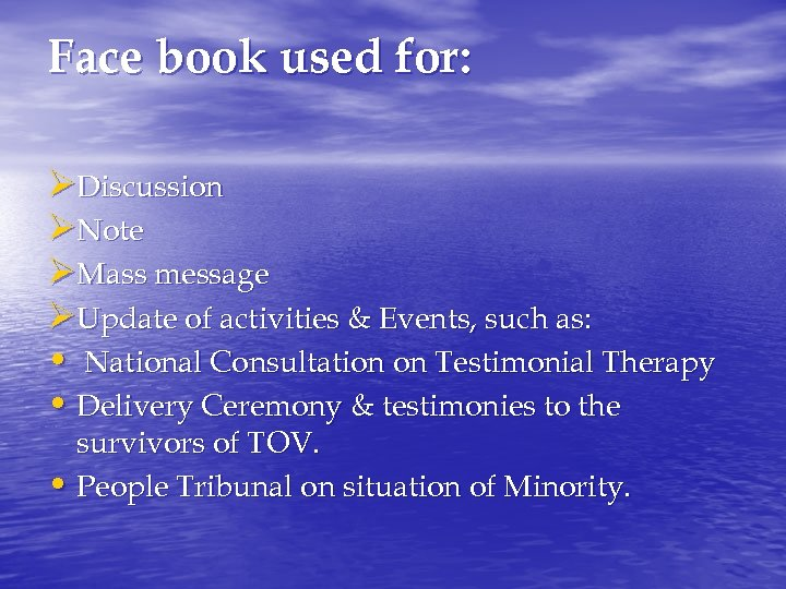 Face book used for: ØDiscussion ØNote ØMass message ØUpdate of activities & Events, such
