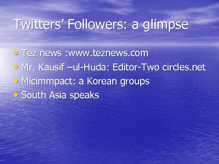 Twitters' Followers: a glimpse • Tez news : www. teznews. com • Mr. Kausif