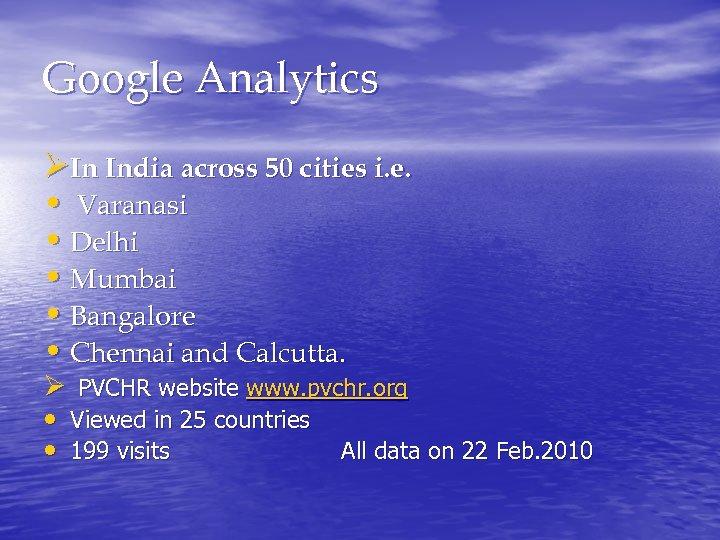 Google Analytics ØIn India across 50 cities i. e. • Varanasi • Delhi •