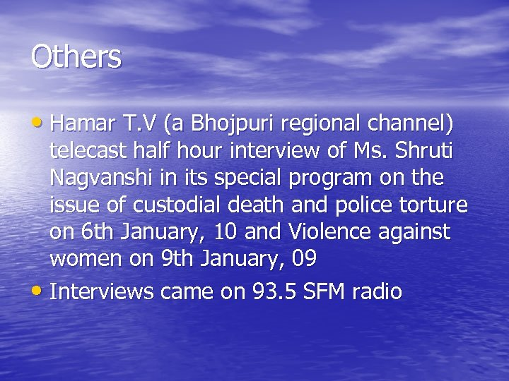 Others • Hamar T. V (a Bhojpuri regional channel) telecast half hour interview of