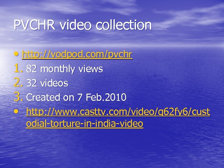 PVCHR video collection • http: //vodpod. com/pvchr 1. 82 monthly views 2. 32 videos