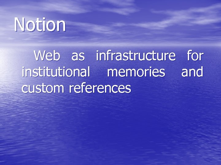 Notion Web as infrastructure for institutional memories and custom references