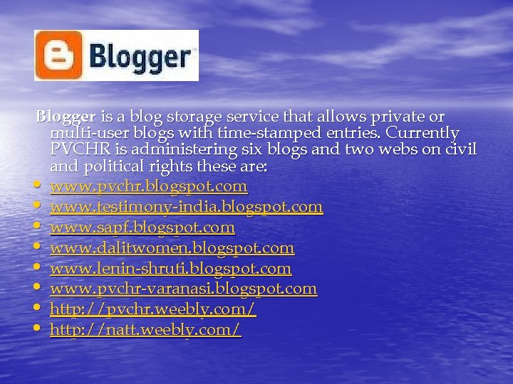 Blogger is a blog storage service that allows private or multi-user blogs with time-stamped