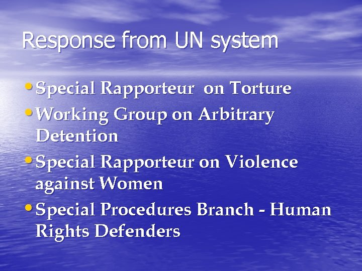 Response from UN system • Special Rapporteur on Torture • Working Group on Arbitrary