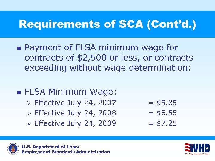 Requirements of SCA (Cont'd. ) n n Payment of FLSA minimum wage for contracts