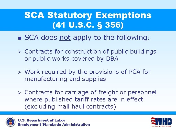 SCA Statutory Exemptions (41 U. S. C. § 356) n SCA does not apply