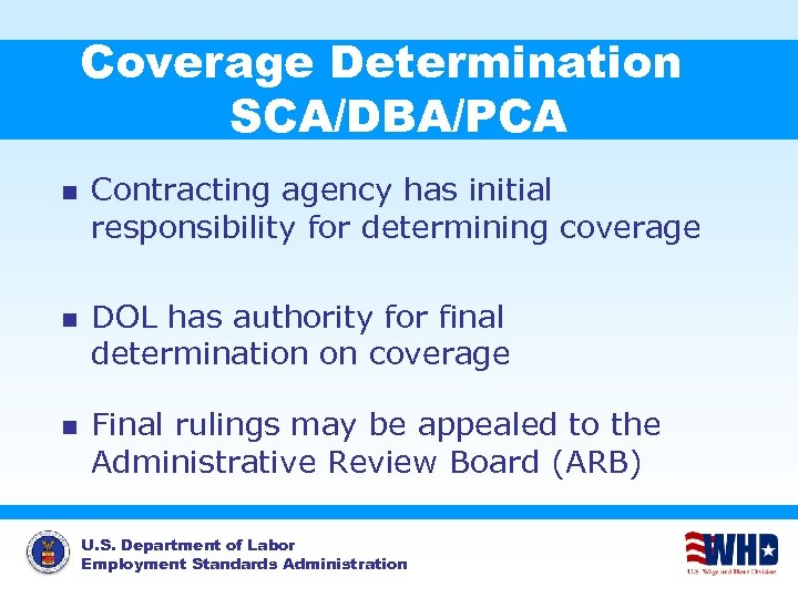 Coverage Determination SCA/DBA/PCA n n n Contracting agency has initial responsibility for determining coverage