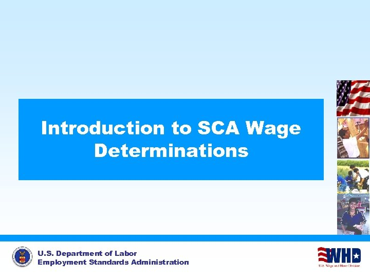 Introduction to SCA Wage Determinations U. S. Department of Labor Employment Standards Administration