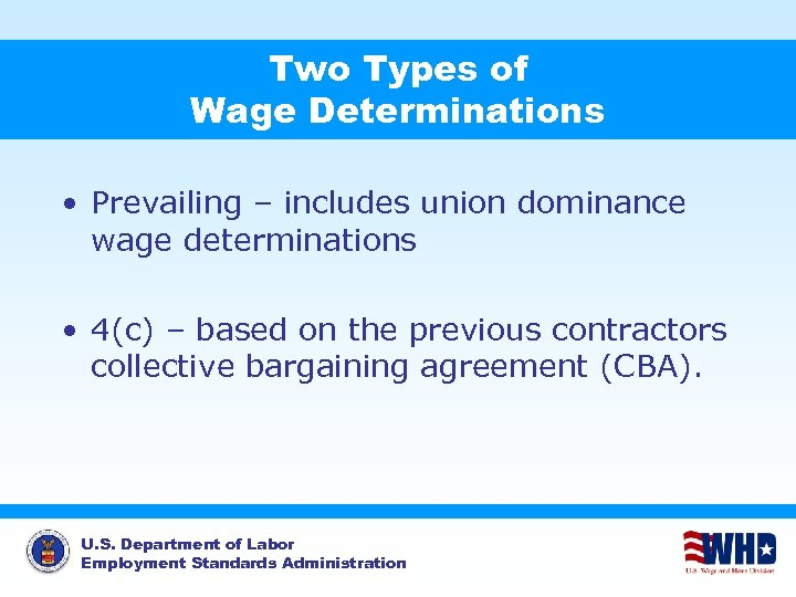 Two Types of Wage Determinations • Prevailing – includes union dominance wage determinations •