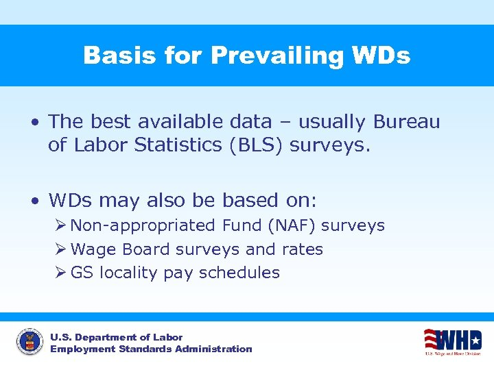 Basis for Prevailing WDs • The best available data – usually Bureau of Labor